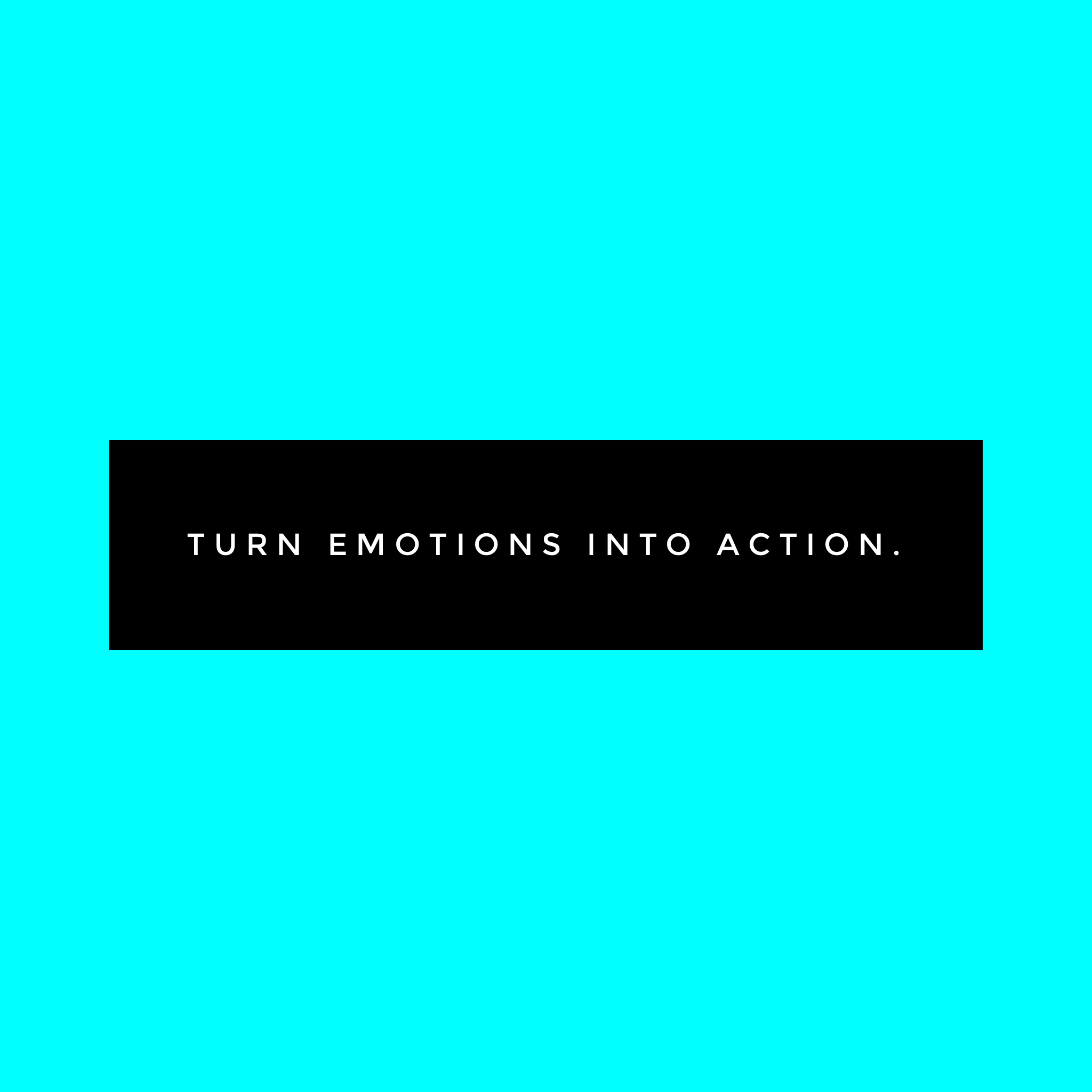 Turn emotions into action
