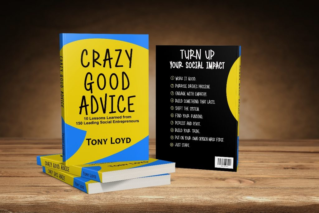 Crazy Good Advice: 10 Lesson Learned from 150 Leading Social Entrepreneurs