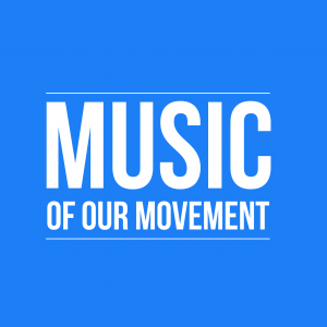 Music of our Movement: If our movement had a soundtrack, what songs would you include?
