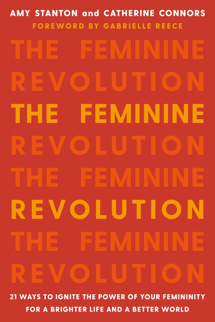 The Feminine Revolution by Amy Stanton and Catherine Connors